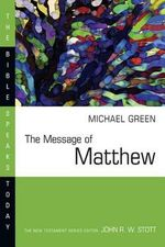 The Message of Matthew : The Kingdom of Heaven - Michael Green