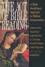 The Act of Bible Reading : A Multidisciplinary Approach to Biblical Interpretation - Elmer Dyck