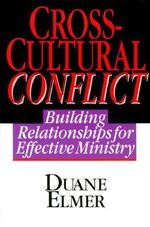 Cross-Cultural Conflict : Building Relationships for Effective Ministry - Duane H. Elmer