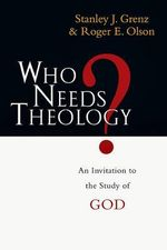 Who Needs Theology? : An Invitation to the Study of God - Stanley J. Grenz