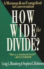 How Wide the Divide? : A Mormon & an Evangelical in Conversation - Craig L. Blomberg