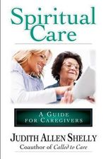 Spiritual Care : A Guide for Caregivers - Judith Allen Shelly