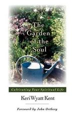 The Garden of the Soul : His Glory, His People, His World - Keri Wyatt Kent