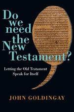 Do We Need the New Testament? : Letting the Old Testament Speak for Itself - John E Goldingay