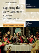 Exploring the New Testament, Volume 1 : A Guide to the Gospels & Acts - David Wenham