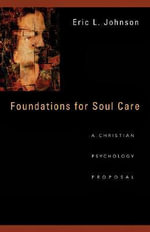Foundations for Soul Care : A Christian Psychology Proposal - Eric L Johnson