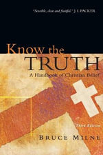 Know the Truth : A Handbook of Christian Belief - Bruce Milne