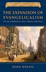 The Expansion of Evangelicalism : The Age of Wilberforce, More, Chalmers and Finney - John Wolffe
