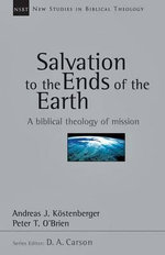 The Salvation to the Ends of the Earth : The Age of Wilberforce, More, Chalmers and Finney - Andreas J Kostenberger