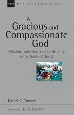 A Gracious and Compassionate God : Mission, Salvation and Spirituality in the Book of Jonah - Daniel C Timmer