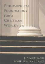 Philosophical Foundations for a Christian Worldview - J. P. Moreland