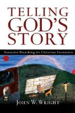 Telling God's Story : Narrative Preaching for Christian Formation - John Wesley Wright