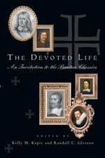 The Devoted Life : An Invitation to the Puritan Classics