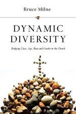 Dynamic Diversity : Bridging Class, Age, Race and Gender in the Church - Bruce Milne