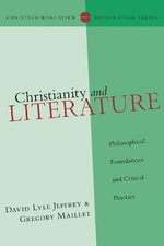 Christianity and Literature : Philosophical Foundations and Critical Practice - David L Jeffrey