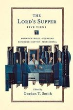 The Lord's Supper : Five Views