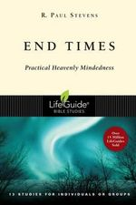 End Times : 13 Studies for Individuals or Groups - R Paul Stevens