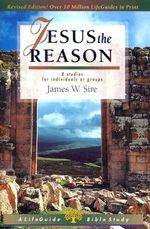 Jesus the Reason : Intellectual Life as a Christian Calling - James W Sire