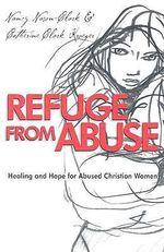 Refuge from Abuse : Healing and Hope for Abused Christian Women - Catherine Clark Kroeger