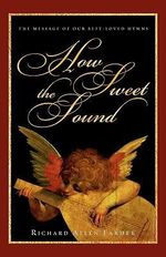 How Sweet the Sound : The Message of Our Best-Loved Hymns - Richard Allen Farmer