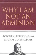Why I Am Not an Arminian - Robert A Peterson
