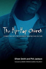 The Hip-Hop Church : Connecting with the Movement Shaping Our Culture - Efrem Smith