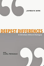 Deepest Differences : A Christian-Atheist Dialogue - James W. Sire