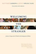 Welcoming the Stranger : Justice, Compassion and Truth in the Immigration Debate - Matthew Soerens