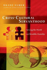 Cross-Cultural Servanthood : Serving the World in Christlike Humility - Duane Elmer