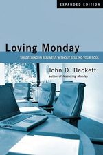 Loving Monday : Succeeding in Business Without Selling Your Soul - John D Beckett