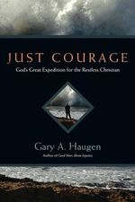 Just Courage : God's Great Expedition for the Restless Christian - Gary A. Haugen