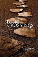 Stone Crossings : Finding Grace in Hard and Hidden Places - L. L. Barkat