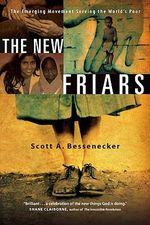 The New Friars : The Emerging Movement Serving the World's Poor - Scott A. Bessenecker