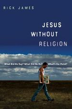 Jesus without Religion : What Did He Say? What Did He Do? What's the Point? - Rick James