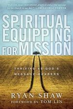 Spiritual Equipping for Mission : Thriving as God's Message Bearers - Ryan Shaw