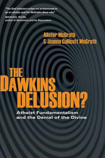 The Dawkins Delusion? : Atheist Fundamentalism and the Denial of the Divine - Alister McGrath, E