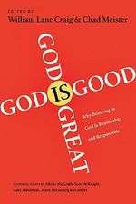 God Is Great, God Is Good : Why Believing in God Is Reasonable and Responsible - William Lane Craig