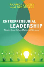 Entrepreneurial Leadership : Finding Your Calling, Making a Difference - Richard J Goossen