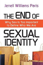 The End of Sexual Identity : Why Sex Is Too Important to Define Who We Are - Jenell Williams Paris