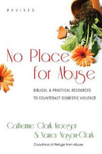 No Place for Abuse : Biblical & Practical Resources to Counteract Domestic Violence - Catherine Clark Kroeger
