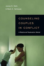 Counseling Couples in Conflict : A Relational Restoration Model - James N Sells