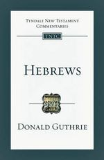 Hebrews : Tyndale New Testament Commentaries Ser. - Dr Donald Guthrie