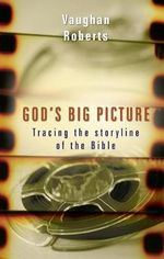 God's Big Picture : Tracing the Story-Line of the Bible - Vaughan Roberts