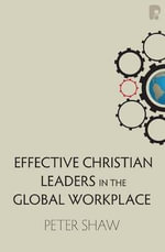 Effective Christian Leaders in the Global Workplace - Peter Shaw