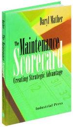 The Maintenance Scorecard : Creating Strategic Advantage - Daryl Mather