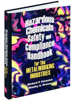 Hazardous Chemicals Safety and Compliance Handbook for the Metalworking Industries - Richard P. Pohanish