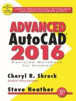 Advanced AutoCAD 2016 Exercise Workbook - Cheryl R. Shrock