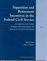 Separation and Retirement Incentives in the Federal Civil Service : A Comparison of Federal Employees Retirement System and the Civil Services Retirement System : A Comparison of Federal Employees Retirement System and the Civil Services Retirement System - Beth J. Asch