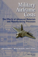 Military Airframe Costs : The Effects of Advances Materials and Manufacturing Processes :  The Effects of Advances Materials and Manufacturing Processes - Obaid Younossi