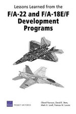 Lessons Learned from the F/A-22 and F/A-18 E/F Development Programs - Obaid Younossi